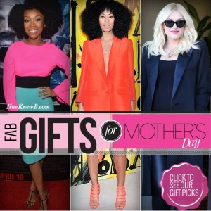 HueKnewIt Fab Gifts for Mother's Day - Brandy, Solange Knowles, Gwen Stefani