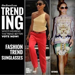 HueKnewIt Trending: Fashion Trend Sunglasses - Jada Pinkett Smith or Beyonce