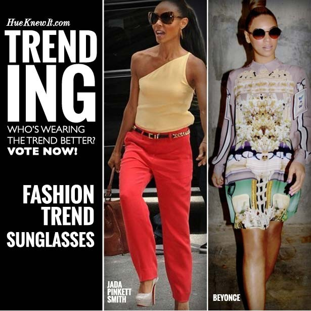 Fashion Trend Sunglasses: VOTE for Jada or Beyonce