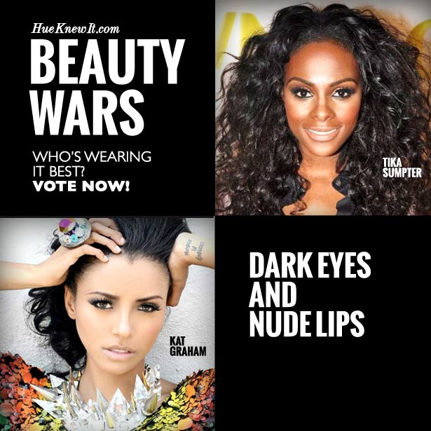 HueKnewIt - Beauty Wars: Dark Eyes & Nude Lipstick - Tika Sumpter or Kat Graham