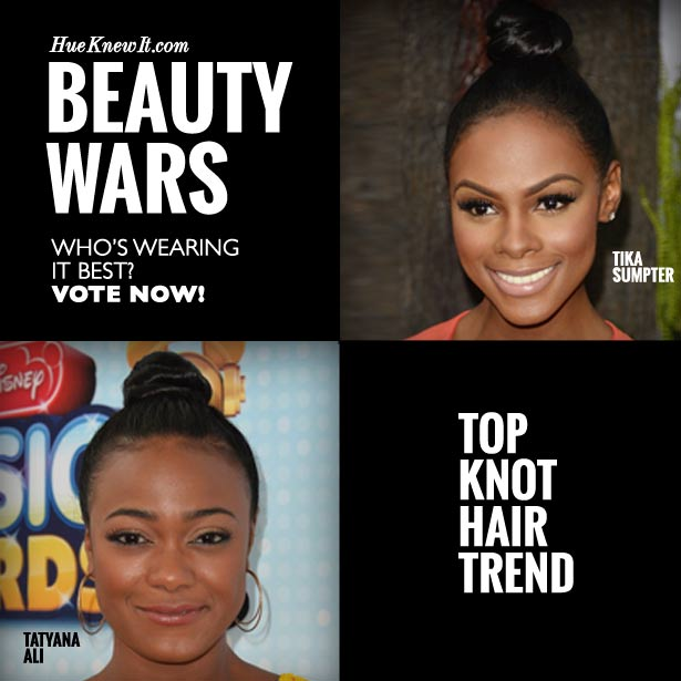 HueKnewIt - Beauty Wars: Top Knot Hair Trend - Tika Sumpter or Tatyana Ali